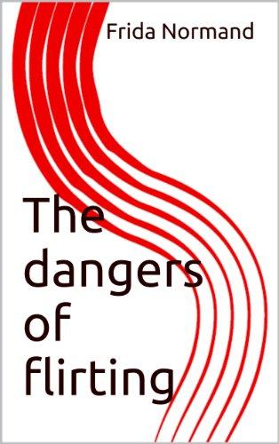 Dangers of flirting