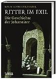 Ritter im Exil: Die Geschichte der Johanniter