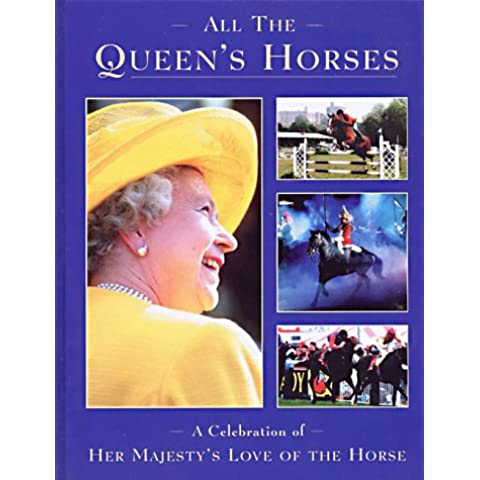 All the Queen's Horses: A Celebration of Her Majesty's Love of the Horse - Majestys Animali