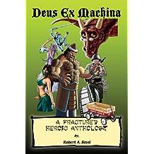 Deus Ex Machina: A Fractured Heroic Anthology