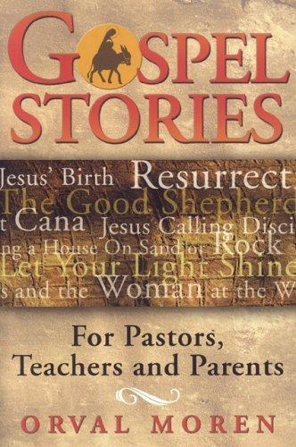 gospel-stories-for-pastors-teachers-and-parents-by-orval-moren-2005-03-25