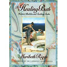The Healing Bath: Holistic Bubbles and Soothing Soaks: Holistic Bubbles & Soothing Soaks