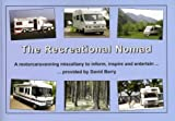 The Recreational Nomad: A Motorcaravanning Miscellany to Inform, Inspire and Entertain