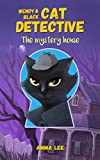 Children's Book : Wendy & Black (Cat Detective 1): The Mystery House ( Women Sleuth and Cat, Detective, Mystery books for kids 9-12 ) (English Edition)