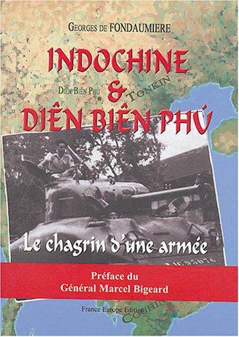 L'Indochine et Diên Biên Phu : Le chagrin d'une armée
