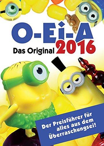 O-Ei-A 2016 - Das Original - Der Preisführer für alles aus dem Überraschungsei!