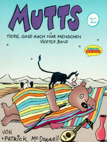 MUTTS. Tiere sind auch nur Menschen: Mutts, Bd.4 (Menschen Nur Auch Tiere Sind)
