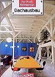 Der Profi-Heimwerker: Dachausbau. Alles über Kosten, Eigenleistung, ökologisches Bauen, Ideen, Planung, Ausführung