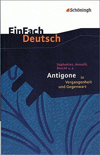 Preisvergleich Produktbild EinFach Deutsch: Sophokles, Anouilh, Brecht u.a.: Antigone in Vergangenheit und Gegenwart
