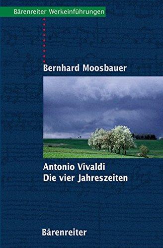 Antonio Vivaldi, Die Vier Jahreszeiten: Mit Notenbeispielen und Abbildungen ; mit Exkursen in die allgemeine und die Kunstgeschichte Venedigs ; mit ... Solokonzerte (Bärenreiter-Werkeinführungen)