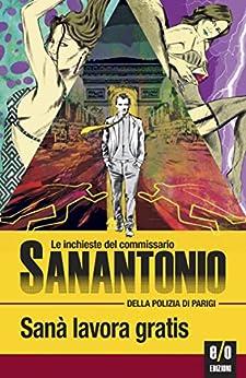 Sanà lavora gratis: Le inchieste del commissario Sanantonio di [Dard, Frédéric]