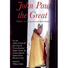 John Paul the Great: Maker of the Post-conciliar Church