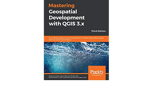 Mastering Geospatial Development with QGIS 3 x: An in-depth