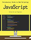 Introductory Guide to Web Scripting: JavaScript: The best guide for web design and development for dummies and beginners (English Edition)