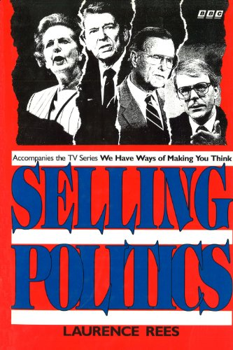 Selling Politics: Accompanies the TV series We Have Ways Of Making You Think (English Edition)