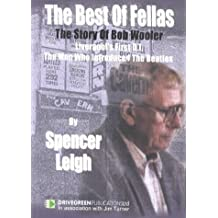 The Best of Fellas: The Story of Bob Wooler - Liverpool's First D.J., the Man Who Introduced The Beatles by Spencer Leigh (2002-10-25)