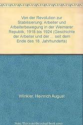 Von der Revolution zur Stabilisierung. Arbeiter und Arbeiterbewegung in der Weimarer Republik 1918 bis 1924