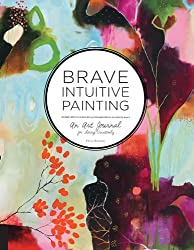 Brave Intuitive Painting: A Journal For Living Creatively