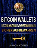 Bitcoin: Bitcoin Wallets: Bitcoins und alternative Kryptowährungen sicher aufbewahren: Token, Bitcoin, Ether, CASH (German Edition)