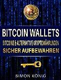 Bitcoin: Bitcoin Wallets: Bitcoins und alternative Kryptowährungen sicher aufbewahren: Token, Bitcoin, Ether, CASH