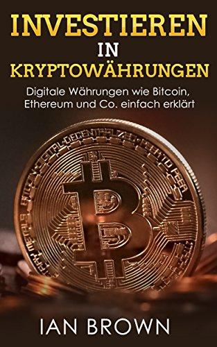 Investieren in Kryptowährungen: Digitale Währungen Bitcoin, Ethereum und Co. einfach erklärt. Simpler Einstieg in die Themen Blockchain und Mining.