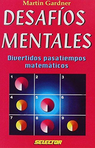 Desafios mentales / Mental challenges: Divertidos pasatiempos matematicos / Funny math Games por Martin Gardner