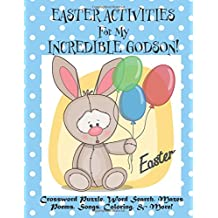 Easter Activities For My Incredible Godson!: (Personalized Book) Crossword Puzzle, Word Search, Mazes, Poems, Songs, Coloring, & More!