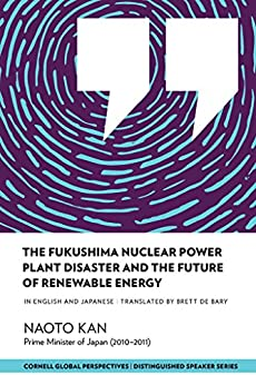 The Fukushima Nuclear Power Plant Disaster and the Future of Renewable Energy (Distinguished Speakers Series) (English Edition) van [Kan, Naoto]