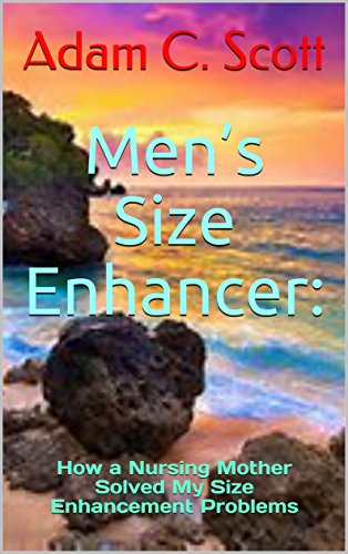 mens-size-enhancer-how-a-nursing-mother-solved-my-size-enhancement-problems-english-edition