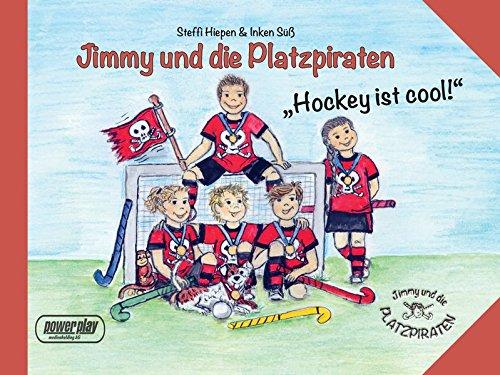 Jimmy und die Platzpiraten: Hockey ist cool! (Hockey-kindergarten)