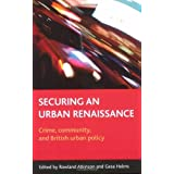 Securing an Urban Renaissance: Crime, Community and British Urban Policy by Rowland Atkinson (2007-07-11)
