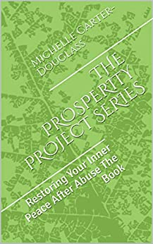 THE PROSPERITY PROJECT SERIES: Restoring Your Inner Peace After Abuse The Book (English Edition) par [Carter-Douglass, Michelle]