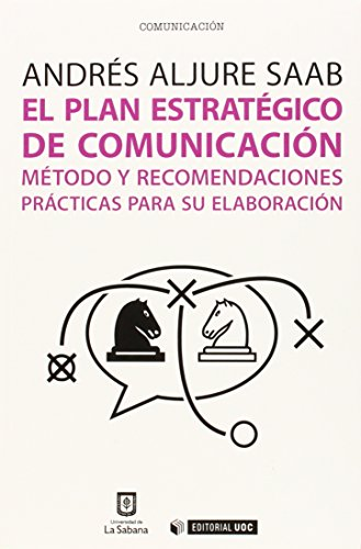 El plan estratégico de comunicación: método y recomendaciones prácticas para su elaboración
