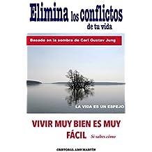 Elimina Los Conflictos De Tu Vida: Basado en la SOMBRA de Carl Gustav Jung, LA VIDA ES UN ESPEJO (Spanish Edition)