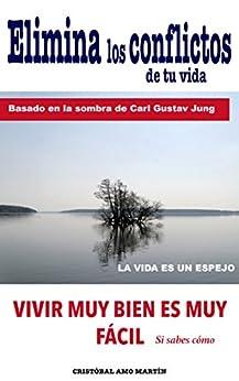 Elimina Los Conflictos De Tu Vida: Basado en la SOMBRA de Carl Gustav Jung, LA VIDA ES UN ESPEJO de [Martín, Cristóbal Amo]
