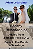 Healthy Relationships Advice from Famous People A-Z: Book 2: The Bonds of Marriage