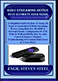 Roku Streaming Device  2018 Ultimate User Guide: A Simplified Guide On How To Setup All Types & Generation Of Roku Streaming Device, Setup Roku For 4K ... Configuration Of AVR... (English Edition)