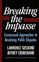 Breaking The Impasse: Consensual Approaches to Resolving Public Disputes