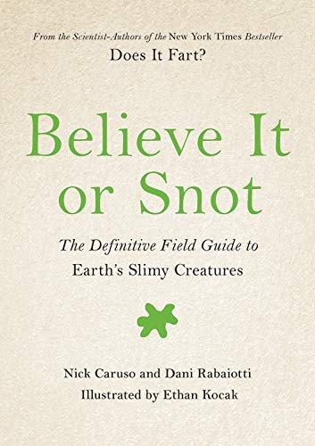 Believe It or Snot: The Definitive Field Guide to Earth's Slimy Creatures (Does It Fart Series Book 3) (English Edition)