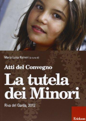 La tutela dei minori. Atti del Convegno (Riva del Garda, 2012)