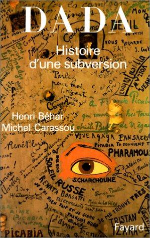 Dada: Histoire dune subversion par Henri Béhar