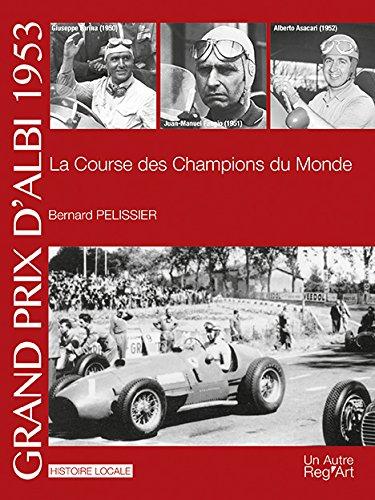 Grand prix d'Albi 1953 : la course des champions du monde par Bernard Pelissier