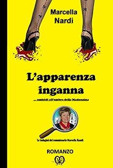 L'apparenza inganna… omicidi all'ombra della Madonnina (Le indagini del commissario Marcella Randi Vol. 4) di [Nardi, Marcella]