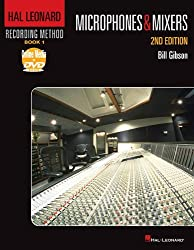 Hal Leonard Recording Method: Book 1 - Microphones & Mixers, 2nd Edition (Music Pro Guides) by Bill Gibson (2011-11-01)
