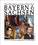 Bayern und Sachsen: Gemeinsame Geschichte, Kunst, Kultur und Wirtschaft - Albert zu Sachsen, Walter Beck