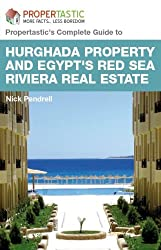 Hurghada Property and Egypts Red Sea Riviera Estate - The Complete Buying Guide to Apartments, Flats, Villas and Houses on the Egyptian Property Market (Propertastic's Complete Guides)