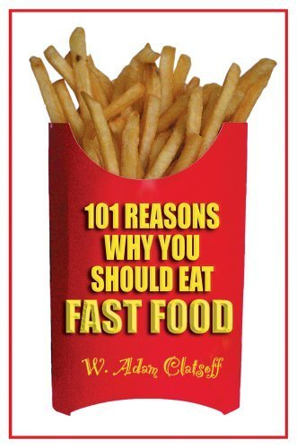 101 Reasons Why You Should Eat Fast Food by W. Adam Clatsoff (2008) Taschenbuch