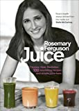 Juice: Cleanse. Heal. Revitalize: 100 nourishing recipes and simple juice fasts