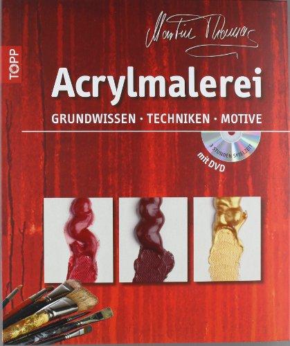 Acrylmalerei: Grundwissen, Techniken, Motive