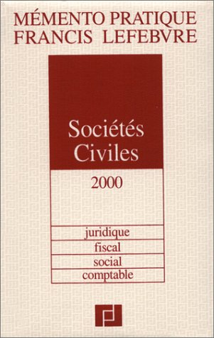Sociétés civiles 2000 : juridique, fiscal, social, comptable par Francis Lefebvre